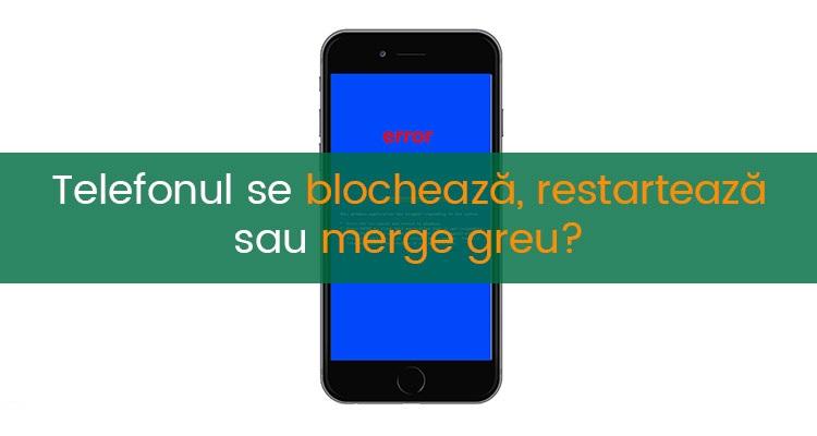 De ce se blocheaza telefoanele?